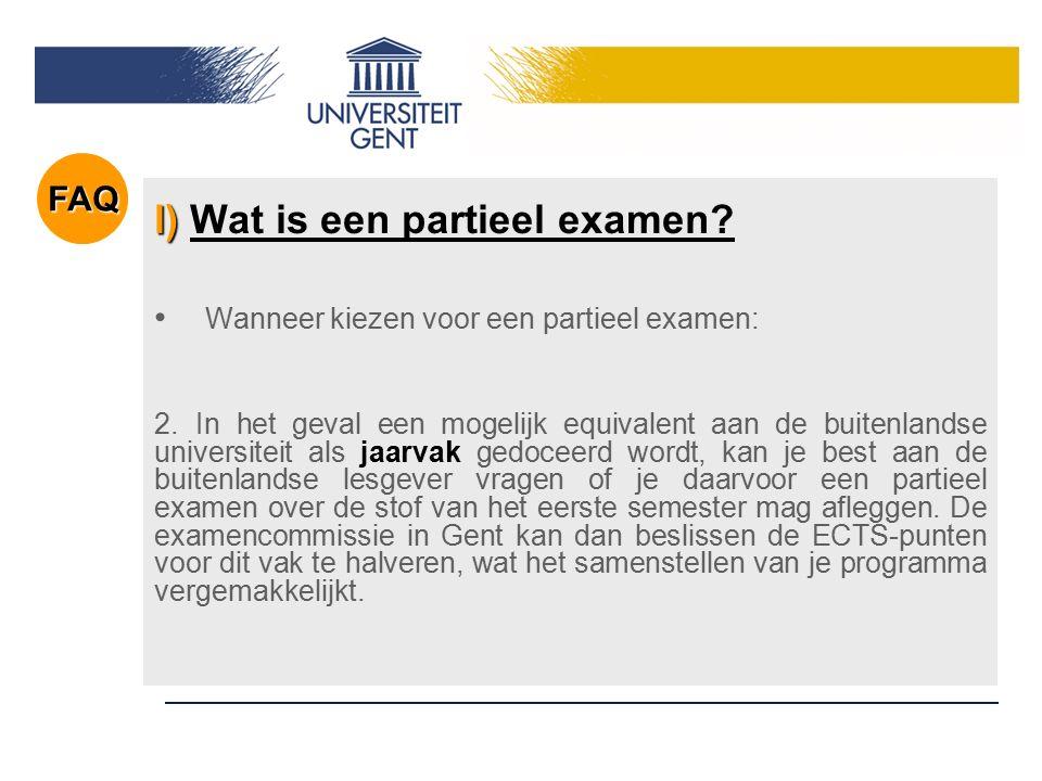 l) l) Wat is een partieel examen? Wanneer kiezen voor een partieel examen: 2.In het geval een mogelijk equivalent aan de buitenlandse universiteit als