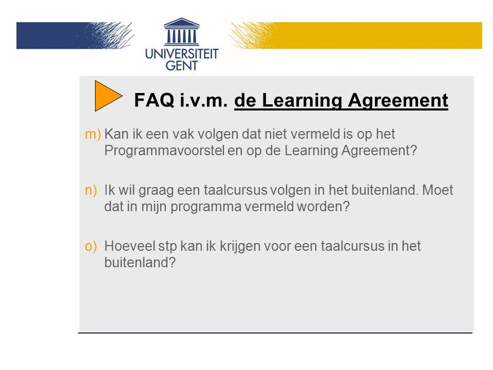 FAQ i.v.m. de Learning Agreement m)Kan ik een vak volgen dat niet vermeld is op het Programmavoorstel en op de Learning Agreement? n)Ik wil graag een