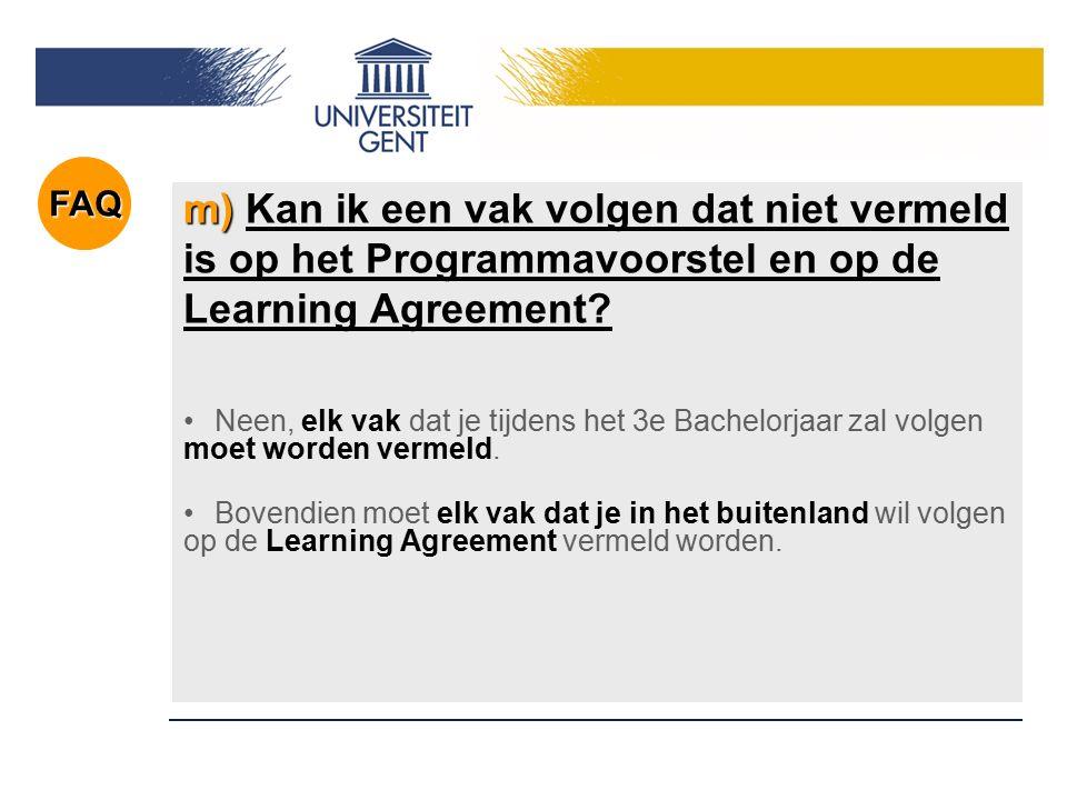 m) m) Kan ik een vak volgen dat niet vermeld is op het Programmavoorstel en op de Learning Agreement? Neen, elk vak dat je tijdens het 3e Bachelorjaar
