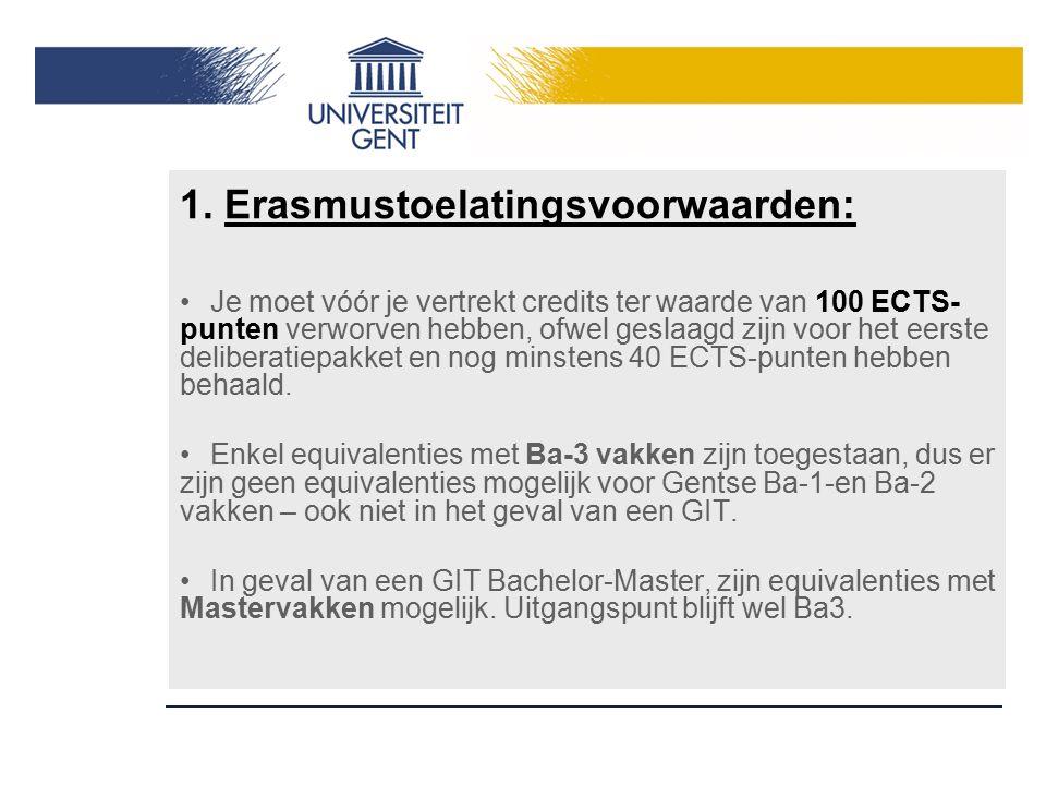 1. Erasmustoelatingsvoorwaarden: Je moet vóór je vertrekt credits ter waarde van 100 ECTS- punten verworven hebben, ofwel geslaagd zijn voor het eerst