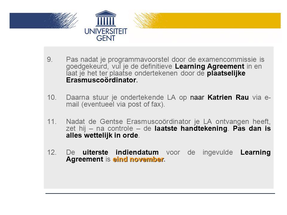 9.Pas nadat je programmavoorstel door de examencommissie is goedgekeurd, vul je de definitieve Learning Agreement in en laat je het ter plaatse ondert