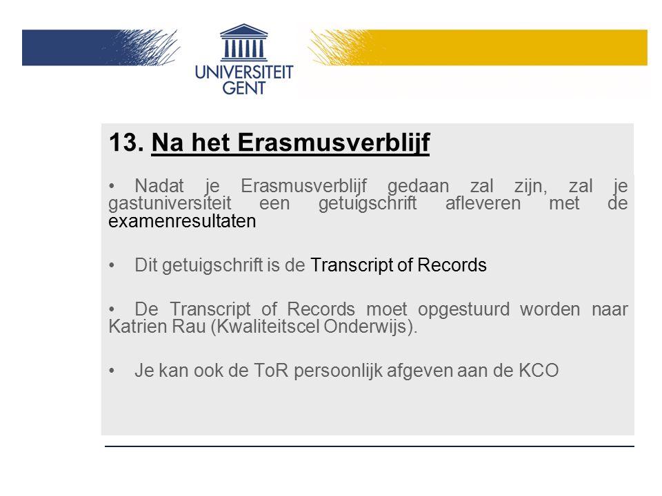 13. Na het Erasmusverblijf Nadat je Erasmusverblijf gedaan zal zijn, zal je gastuniversiteit een getuigschrift afleveren met de examenresultaten Dit g