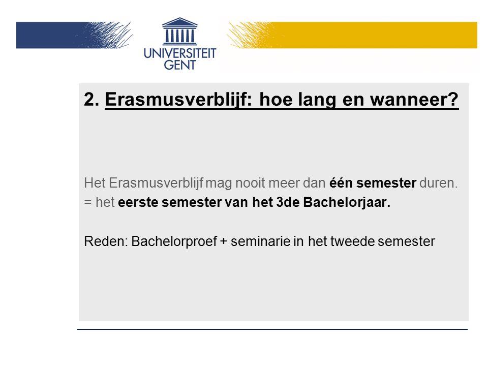 2. Erasmusverblijf: hoe lang en wanneer? Het Erasmusverblijf mag nooit meer dan één semester duren. = het eerste semester van het 3de Bachelorjaar. Re