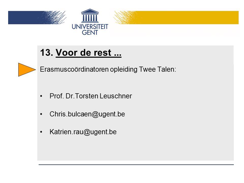 13. Voor de rest... Erasmuscoördinatoren opleiding Twee Talen: Prof. Dr.Torsten Leuschner Chris.bulcaen@ugent.be Katrien.rau@ugent.be