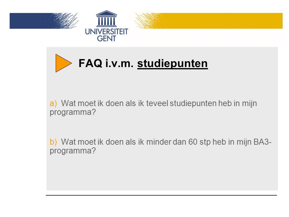 FAQ i.v.m. studiepunten a)Wat moet ik doen als ik teveel studiepunten heb in mijn programma? b)Wat moet ik doen als ik minder dan 60 stp heb in mijn B