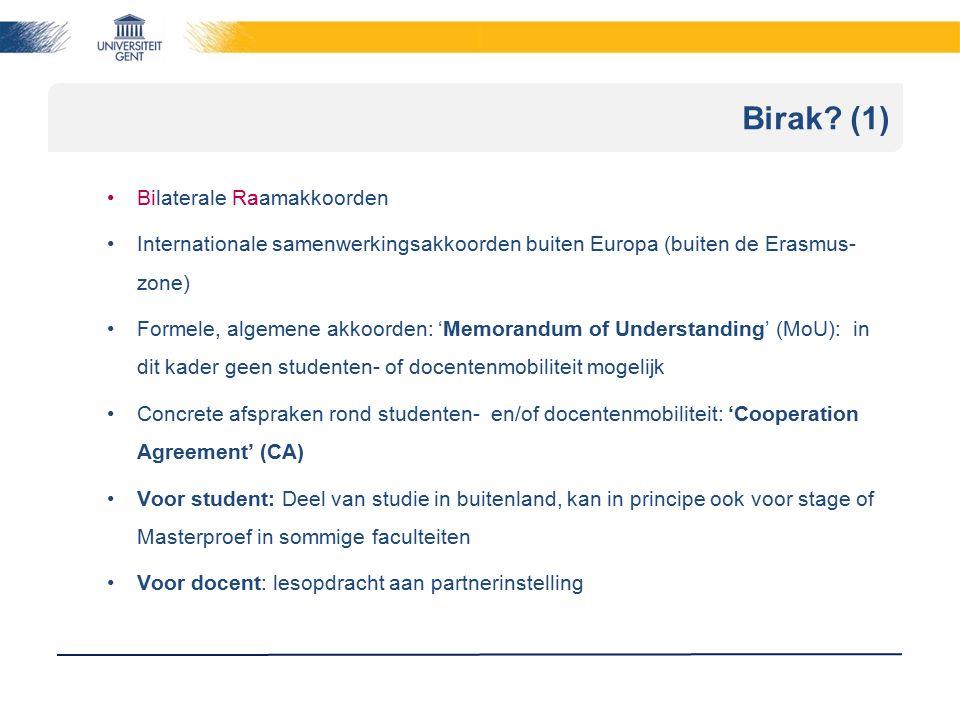 Birak? (1) Bilaterale Raamakkoorden Internationale samenwerkingsakkoorden buiten Europa (buiten de Erasmus- zone) Formele, algemene akkoorden: 'Memora