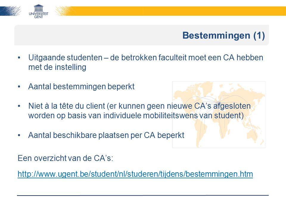 Bestemmingen (1) Uitgaande studenten – de betrokken faculteit moet een CA hebben met de instelling Aantal bestemmingen beperkt Niet à la tête du clien