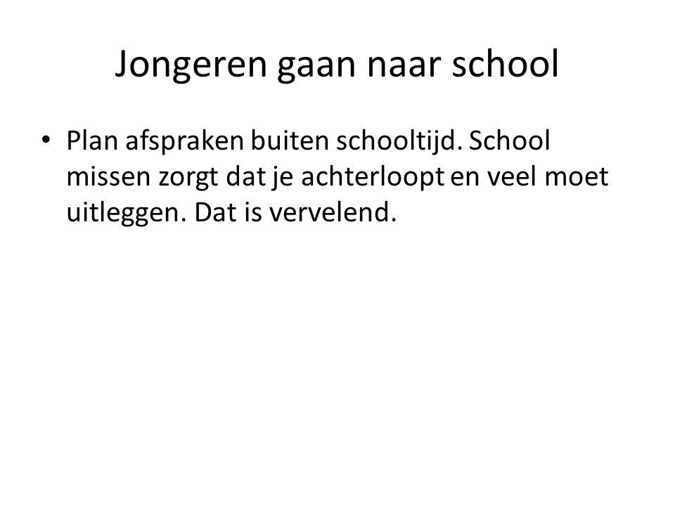 Jongeren gaan naar school Plan afspraken buiten schooltijd.