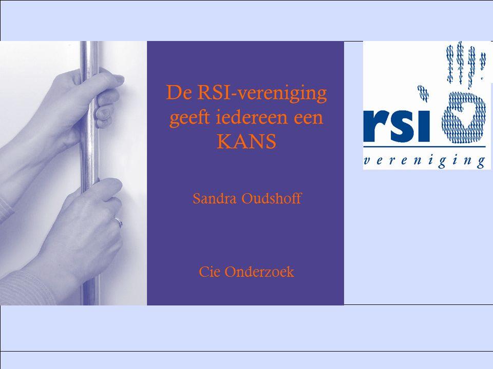 28 september 20121 De RSI-vereniging geeft iedereen een KANS Sandra Oudshoff Cie Onderzoek