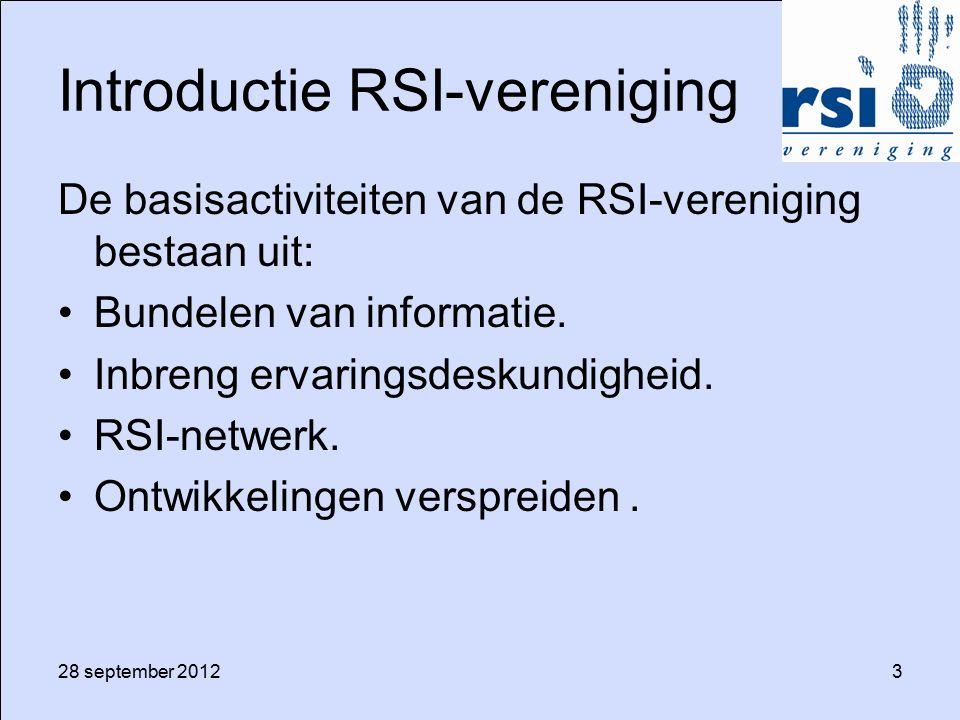 28 september 20123 Introductie RSI-vereniging De basisactiviteiten van de RSI-vereniging bestaan uit: Bundelen van informatie. Inbreng ervaringsdeskun