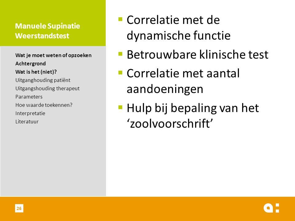 Manuele Supinatie Weerstandstest  Correlatie met de dynamische functie  Betrouwbare klinische test  Correlatie met aantal aandoeningen  Hulp bij b