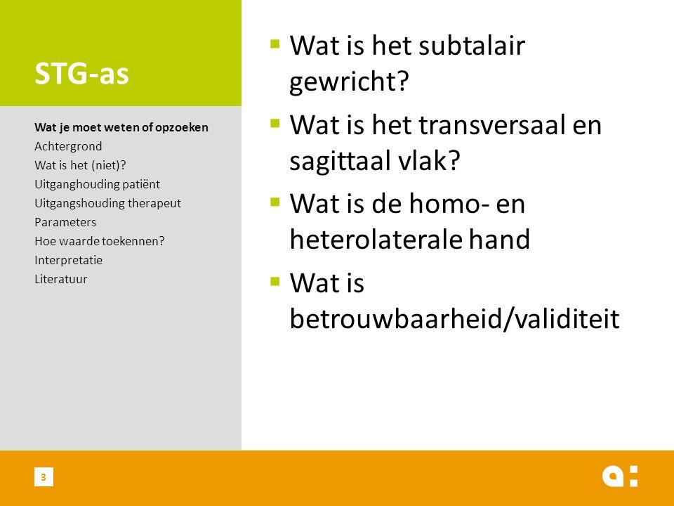 STG-as  Wat is het subtalair gewricht?  Wat is het transversaal en sagittaal vlak?  Wat is de homo- en heterolaterale hand  Wat is betrouwbaarheid