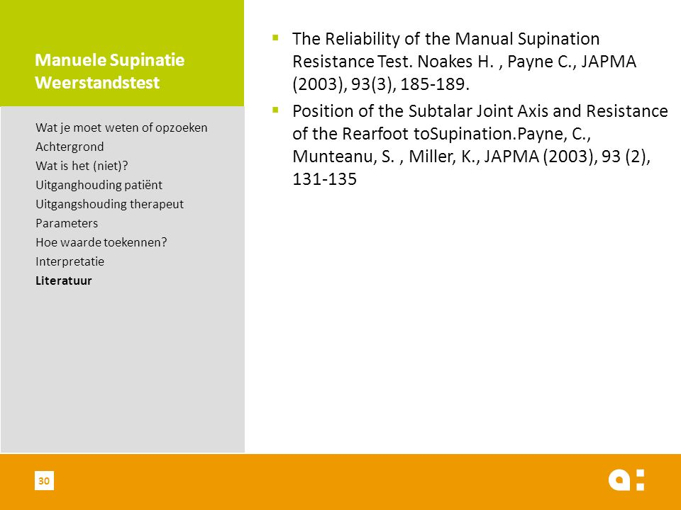 Manuele Supinatie Weerstandstest  The Reliability of the Manual Supination Resistance Test. Noakes H., Payne C., JAPMA (2003), 93(3), 185-189.  Posi