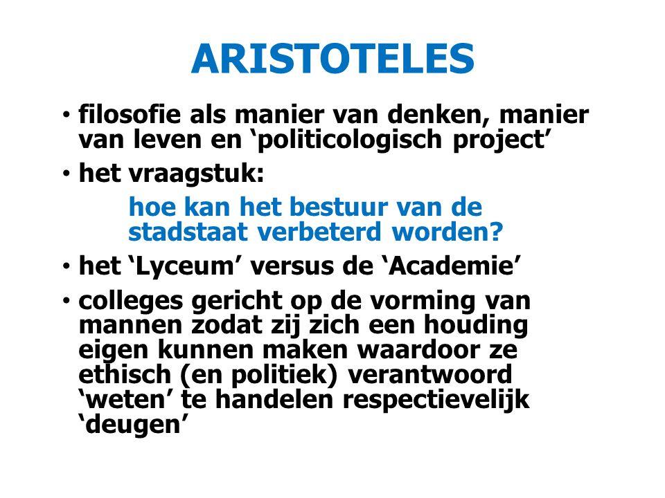 ARISTOTELES filosofie als manier van denken, manier van leven en 'politicologisch project' het vraagstuk: hoe kan het bestuur van de stadstaat verbeterd worden.