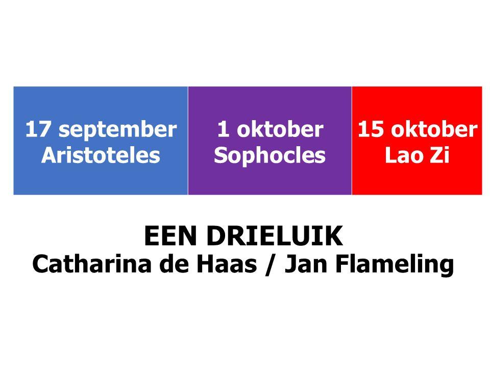 17 september Aristoteles 1 oktober Sophocles 15 oktober Lao Zi EEN DRIELUIK Catharina de Haas / Jan Flameling