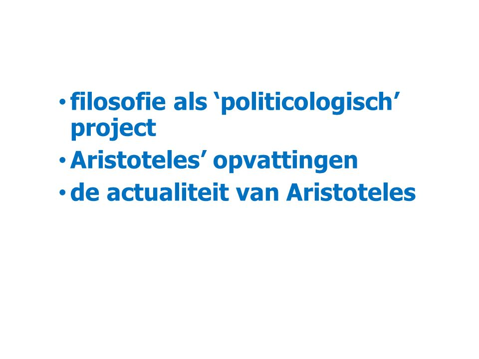 filosofie als 'politicologisch' project Aristoteles' opvattingen de actualiteit van Aristoteles