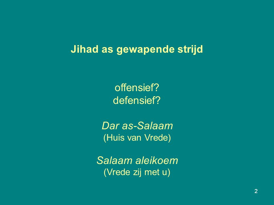 2 Jihad as gewapende strijd offensief. defensief.
