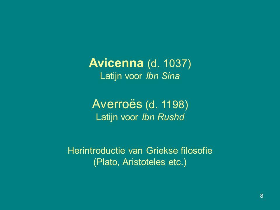 8 Avicenna (d. 1037) Latijn voor Ibn Sina Averroës (d.