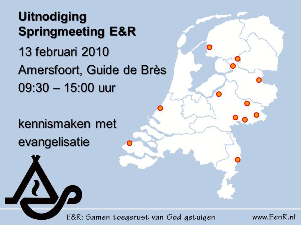 Uitnodiging Springmeeting E&R 13 februari 2010 Amersfoort, Guide de Brès 09:30 – 15:00 uur kennismaken met evangelisatie