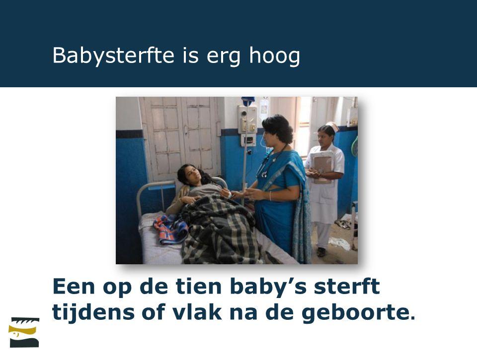 Babysterfte is erg hoog Een op de tien baby's sterft tijdens of vlak na de geboorte.