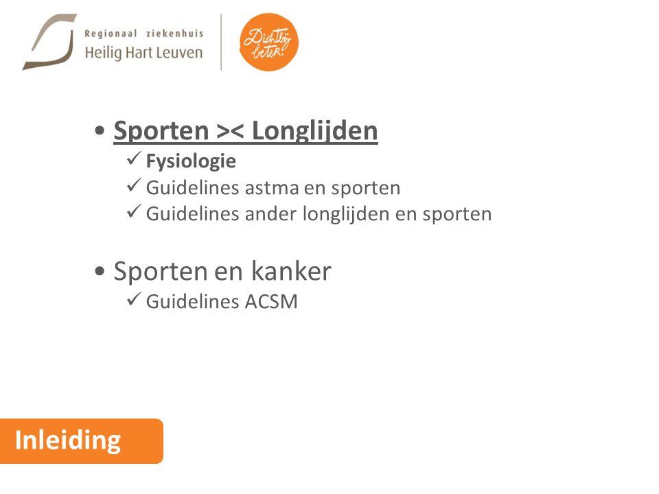 Inleiding Sporten >< Longlijden Fysiologie Guidelines astma en sporten Guidelines ander longlijden en sporten Sporten en kanker Guidelines ACSM