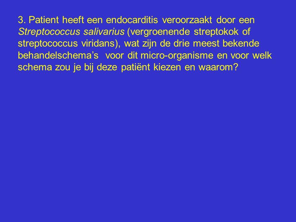 3. Patient heeft een endocarditis veroorzaakt door een Streptococcus salivarius (vergroenende streptokok of streptococcus viridans), wat zijn de drie