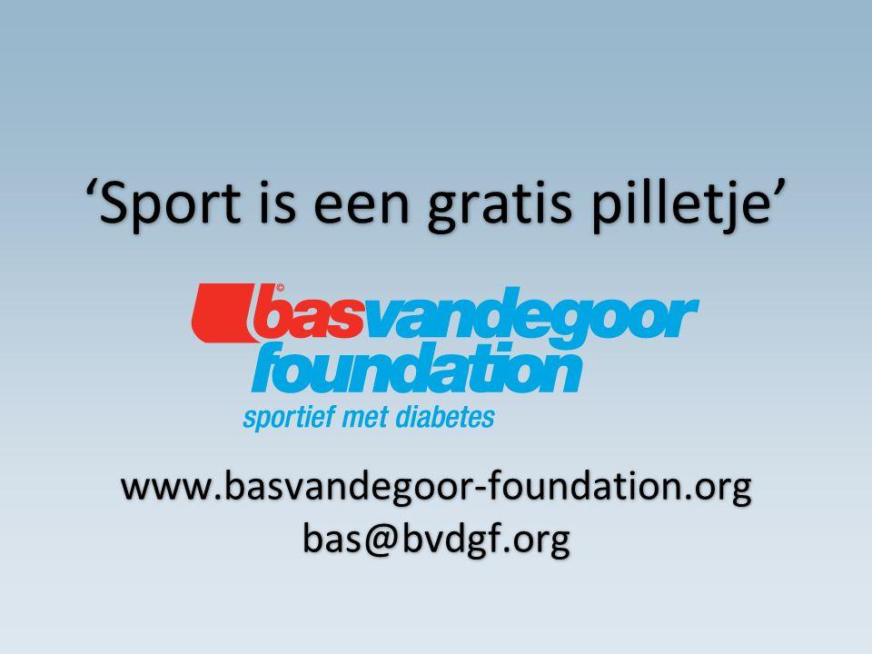 'Sport is een gratis pilletje' www.basvandegoor-foundation.org bas@bvdgf.org