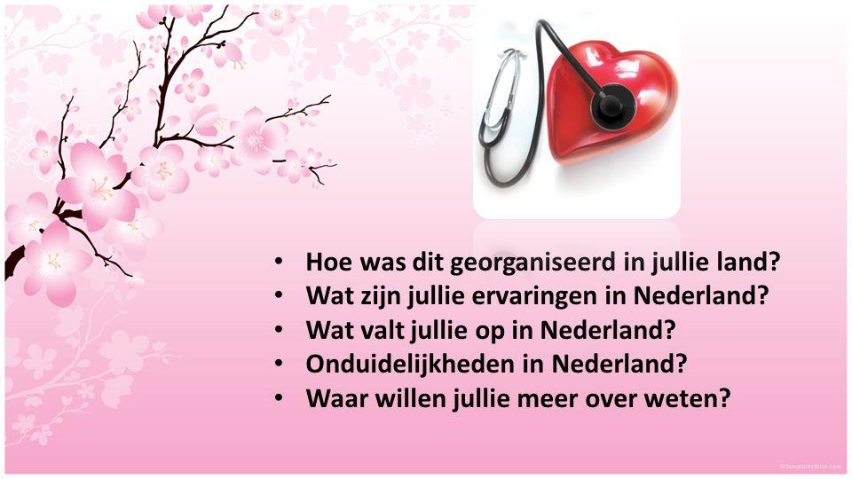Hoe was dit georganiseerd in jullie land? Wat zijn jullie ervaringen in Nederland? Wat valt jullie op in Nederland? Onduidelijkheden in Nederland? Waa