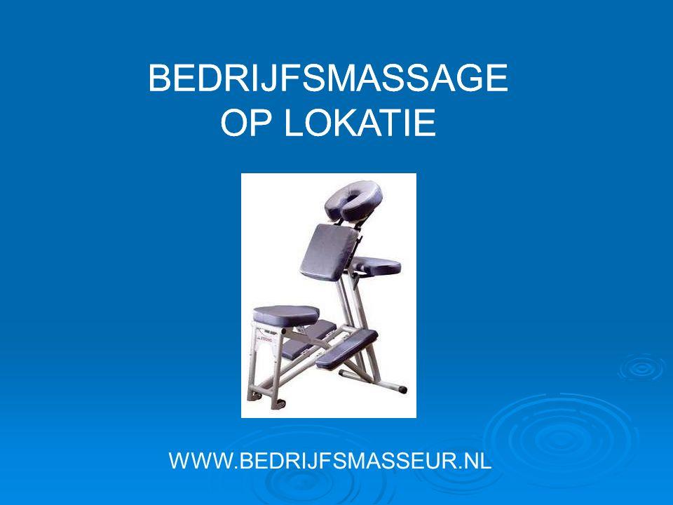 BEDRIJFSMASSAGE OP LOKATIE WWW.BEDRIJFSMASSEUR.NL BEDRIJFSMASSAGE OP LOKATIE