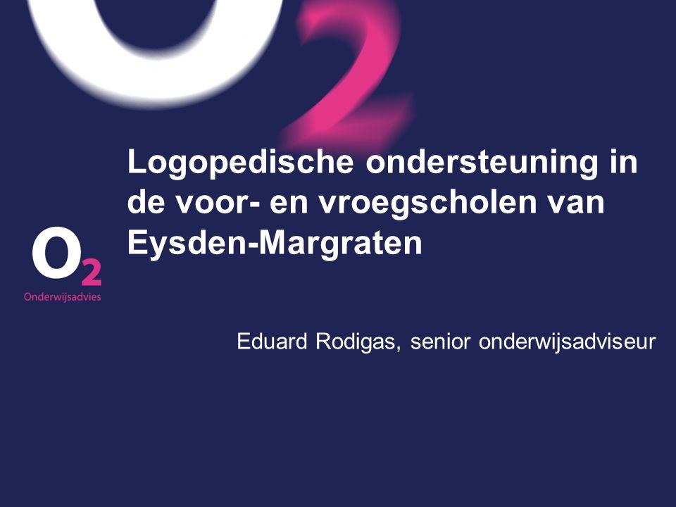 Logopedische ondersteuning in de voor- en vroegscholen van Eysden-Margraten Eduard Rodigas, senior onderwijsadviseur