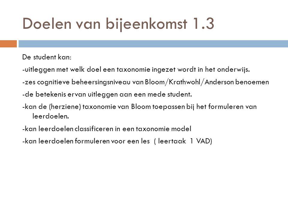 Doelen van bijeenkomst 1.3 De student kan: -uitleggen met welk doel een taxonomie ingezet wordt in het onderwijs.