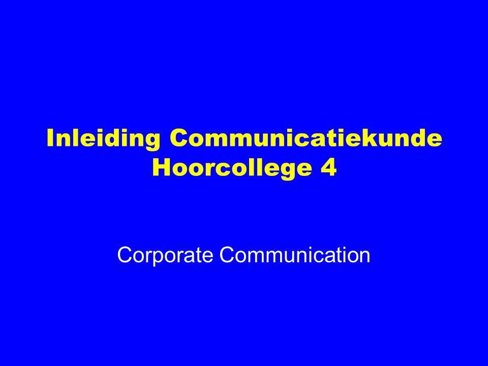 Inleiding Communicatiekunde Hoorcollege 4 Corporate Communication