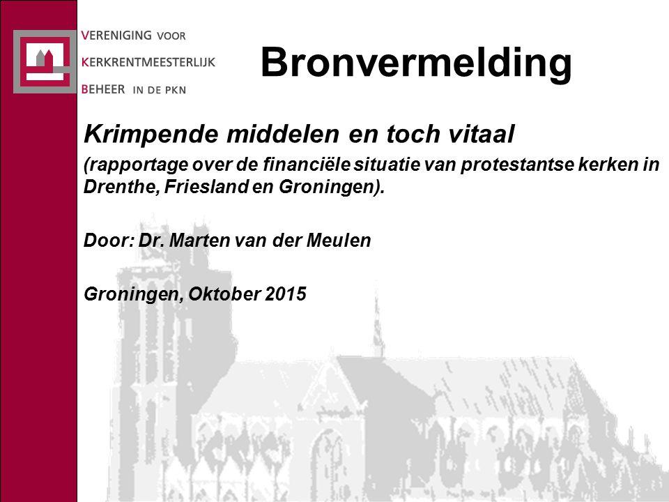Bronvermelding Krimpende middelen en toch vitaal (rapportage over de financiële situatie van protestantse kerken in Drenthe, Friesland en Groningen).