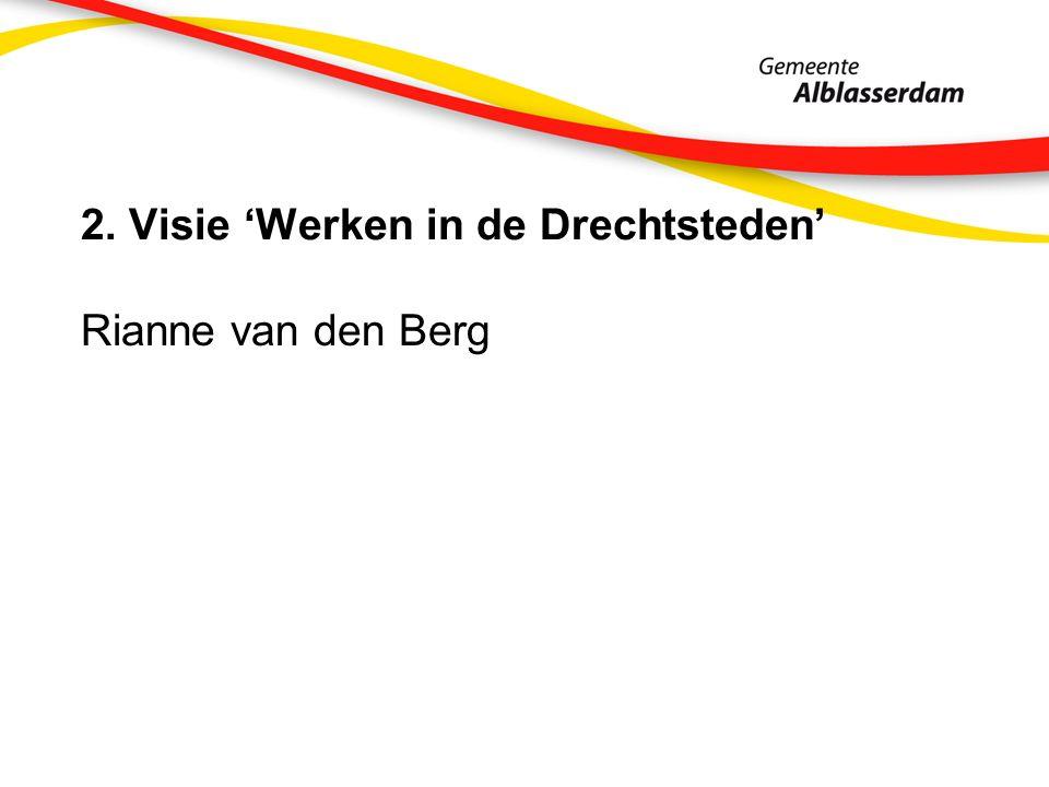 2. Visie 'Werken in de Drechtsteden' Rianne van den Berg
