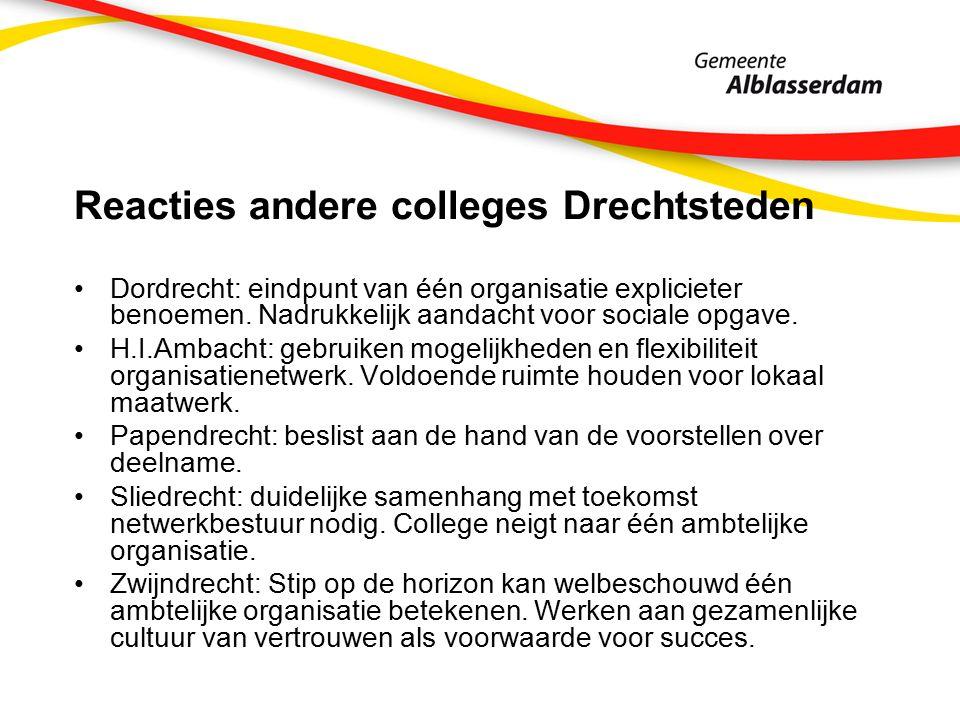 Reacties andere colleges Drechtsteden Dordrecht: eindpunt van één organisatie explicieter benoemen.