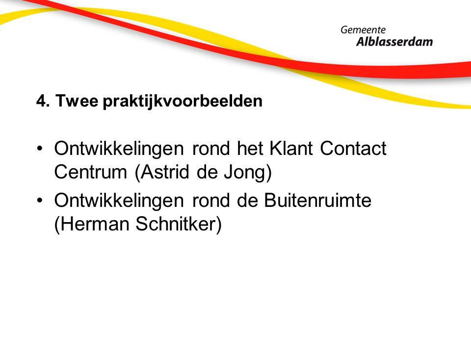 4. Twee praktijkvoorbeelden Ontwikkelingen rond het Klant Contact Centrum (Astrid de Jong) Ontwikkelingen rond de Buitenruimte (Herman Schnitker)