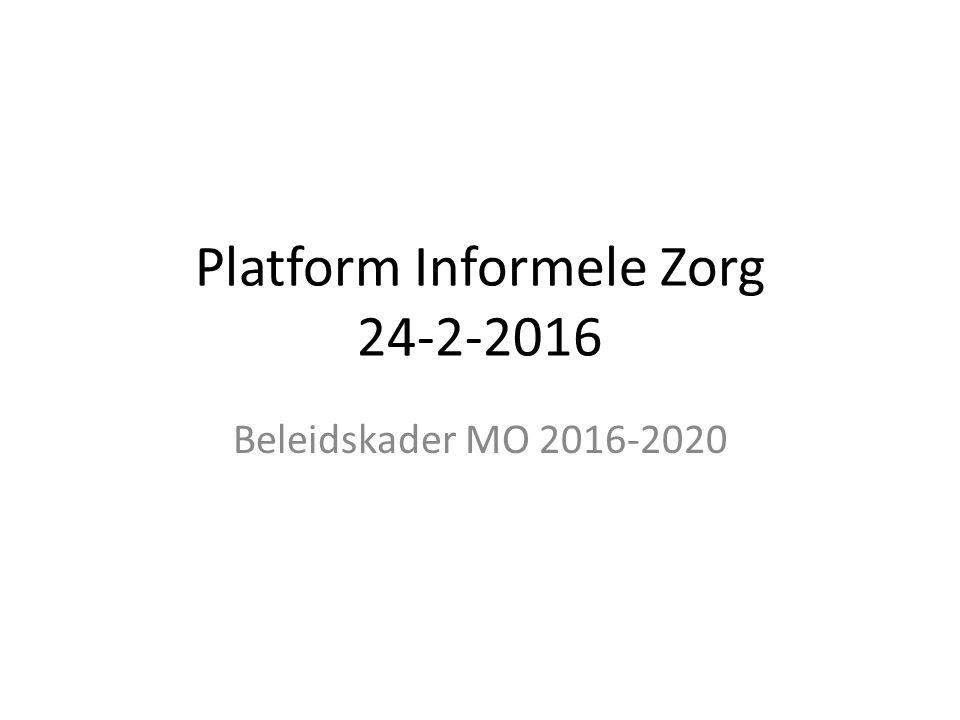 Platform Informele Zorg 24-2-2016 Beleidskader MO 2016-2020