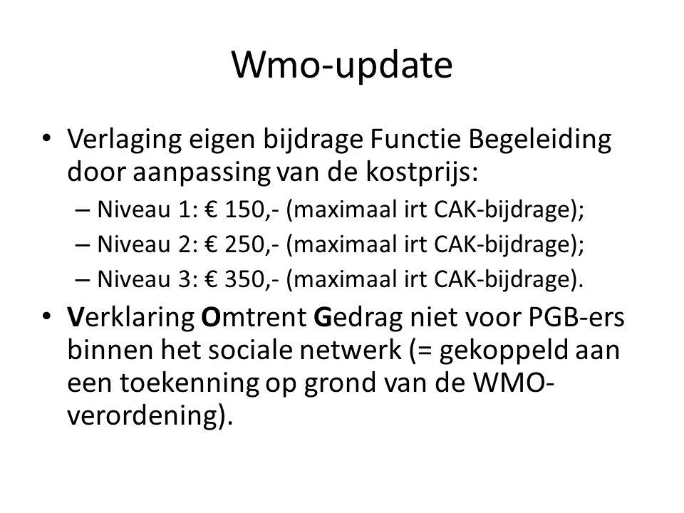 Wmo-update Verlaging eigen bijdrage Functie Begeleiding door aanpassing van de kostprijs: – Niveau 1: € 150,- (maximaal irt CAK-bijdrage); – Niveau 2: