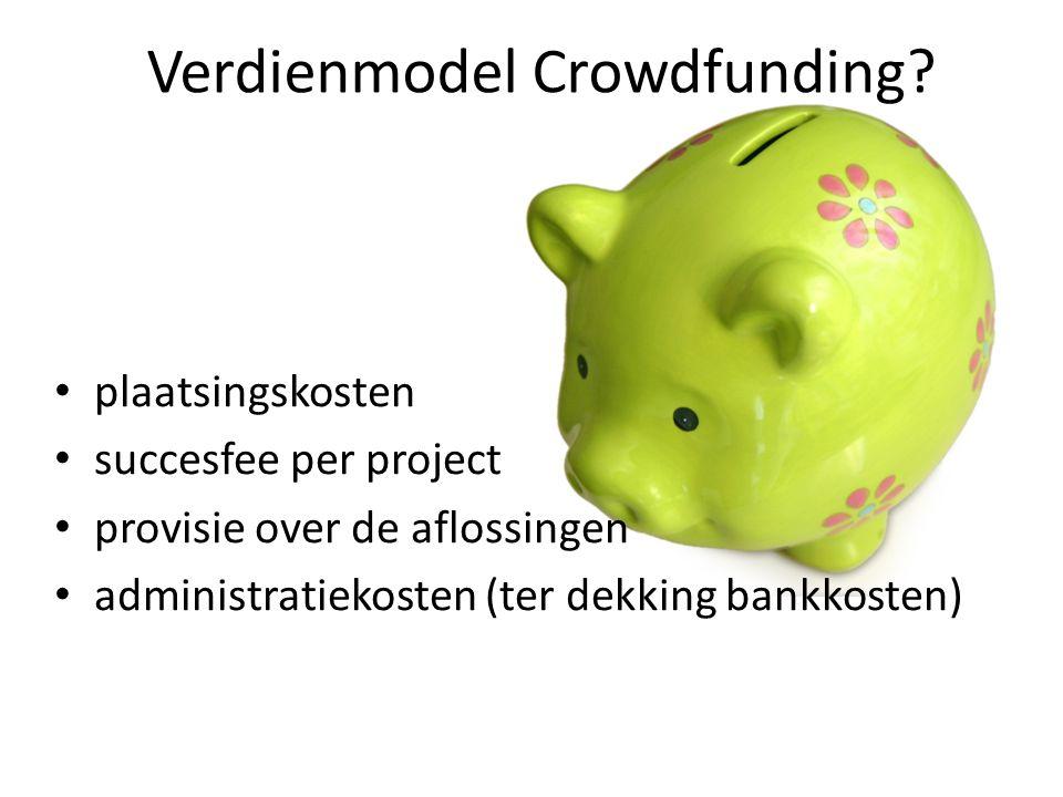 plaatsingskosten succesfee per project provisie over de aflossingen administratiekosten (ter dekking bankkosten) Verdienmodel Crowdfunding