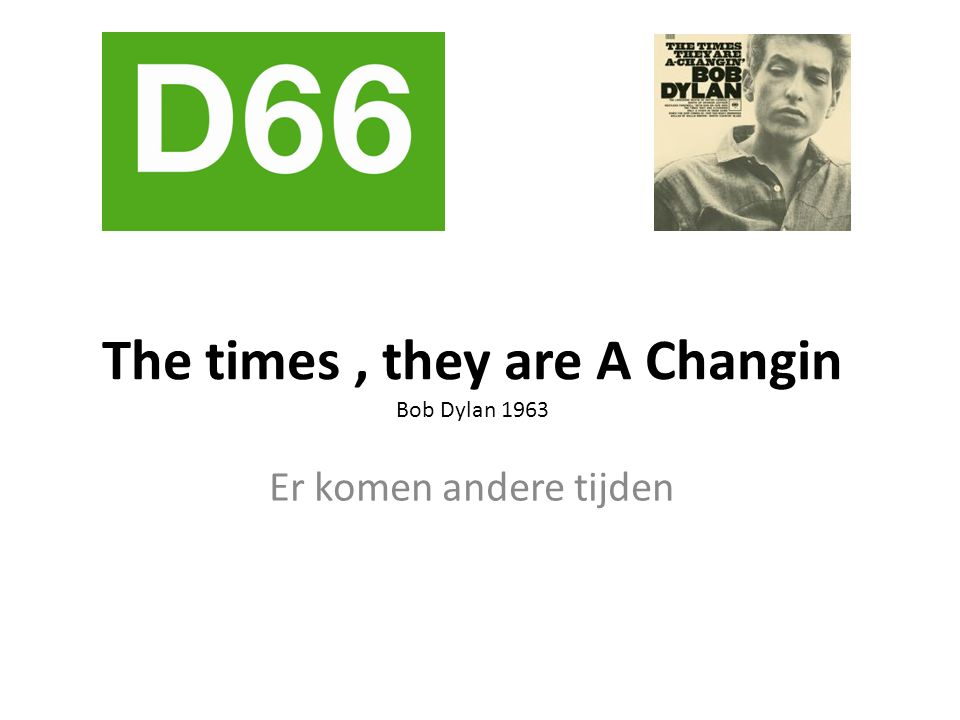 The times, they are A Changin Bob Dylan 1963 Er komen andere tijden