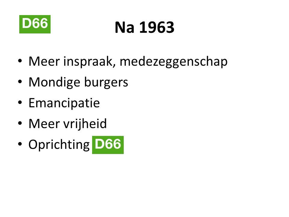 Na 1963 Meer inspraak, medezeggenschap Mondige burgers Emancipatie Meer vrijheid Oprichting
