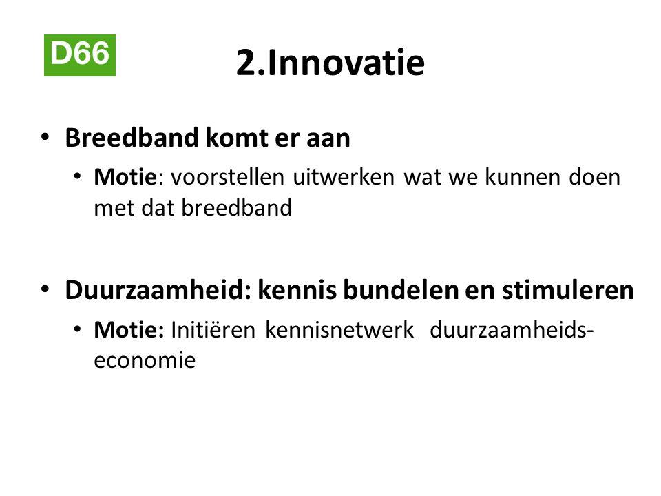 2.Innovatie Breedband komt er aan Motie: voorstellen uitwerken wat we kunnen doen met dat breedband Duurzaamheid: kennis bundelen en stimuleren Motie: Initiëren kennisnetwerk duurzaamheids- economie