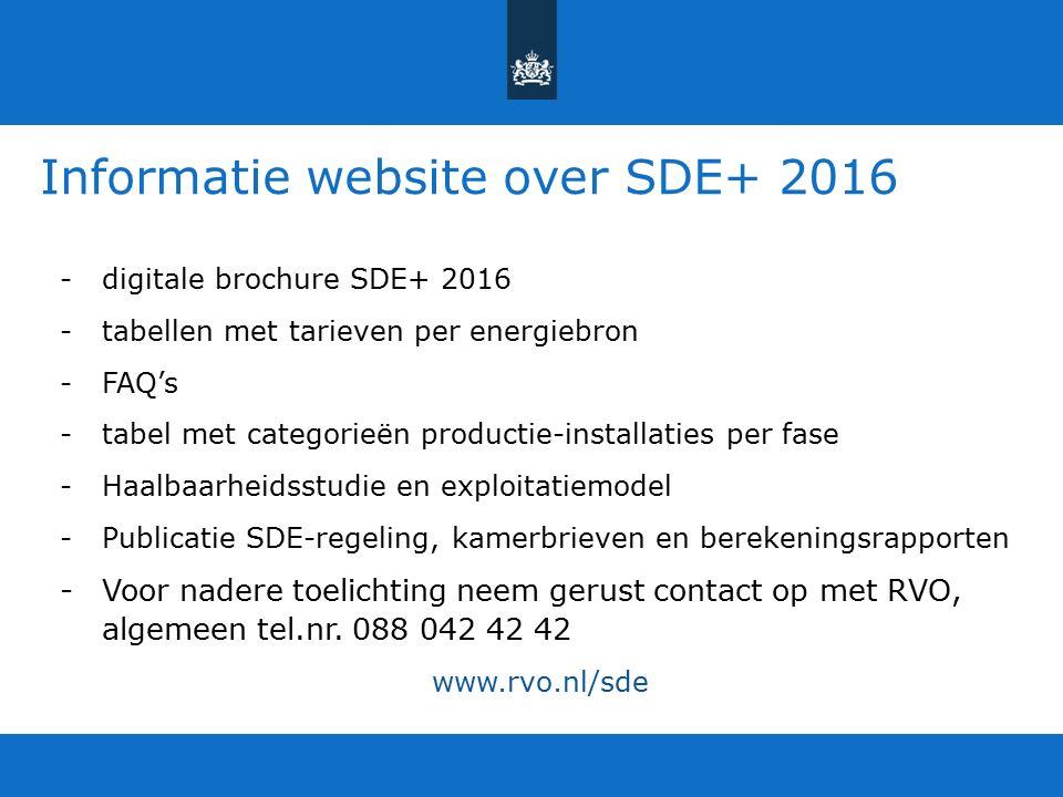 Informatie website over SDE+ 2016 -digitale brochure SDE+ 2016 -tabellen met tarieven per energiebron -FAQ's -tabel met categorieën productie-installaties per fase -Haalbaarheidsstudie en exploitatiemodel -Publicatie SDE-regeling, kamerbrieven en berekeningsrapporten -Voor nadere toelichting neem gerust contact op met RVO, algemeen tel.nr.