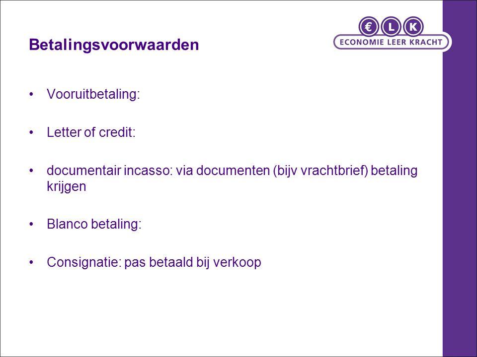 Betalingsvoorwaarden Vooruitbetaling: Letter of credit: documentair incasso: via documenten (bijv vrachtbrief) betaling krijgen Blanco betaling: Consi