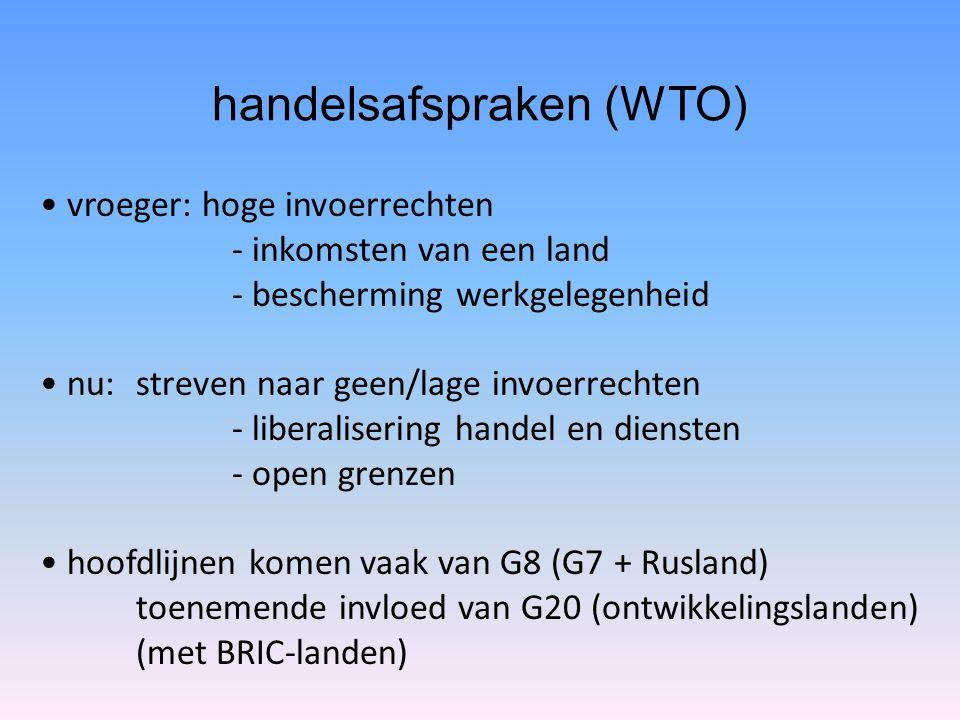 handelsafspraken (WTO) vroeger: hoge invoerrechten - inkomsten van een land - bescherming werkgelegenheid nu: streven naar geen/lage invoerrechten - l