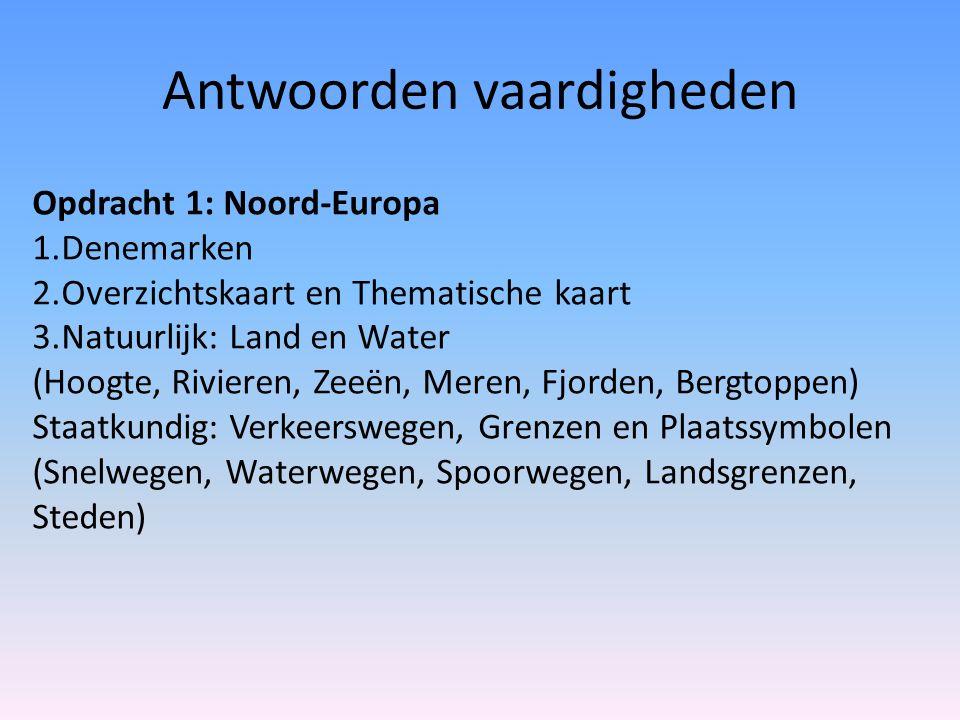 Antwoorden vaardigheden Opdracht 1: Noord-Europa 1.Denemarken 2.Overzichtskaart en Thematische kaart 3.Natuurlijk: Land en Water (Hoogte, Rivieren, Ze