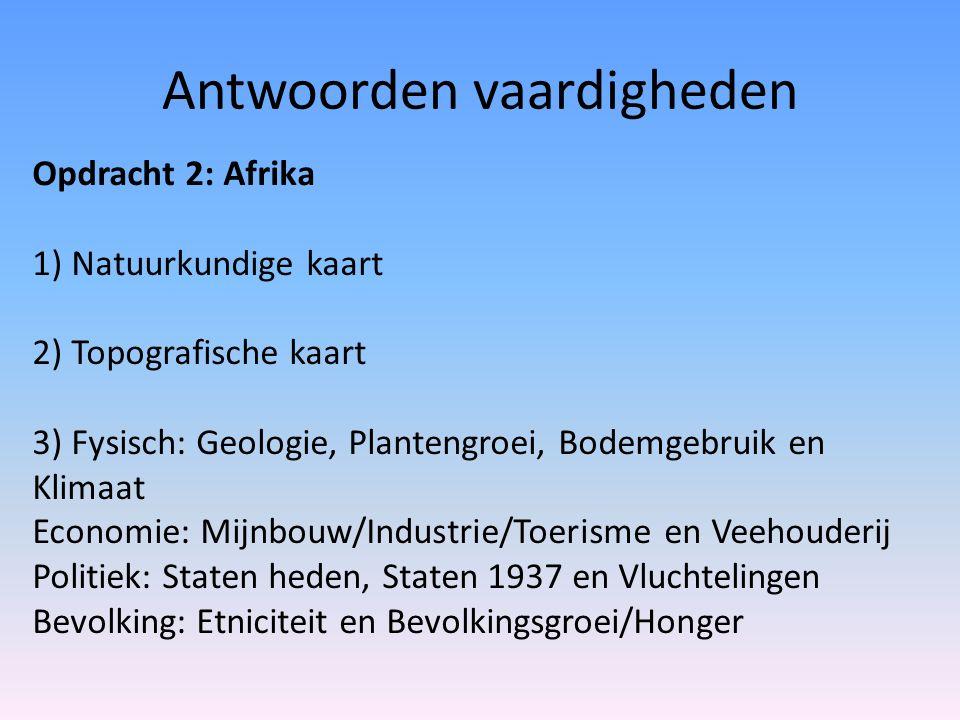 Antwoorden vaardigheden Opdracht 2: Afrika 1) Natuurkundige kaart 2) Topografische kaart 3) Fysisch: Geologie, Plantengroei, Bodemgebruik en Klimaat E