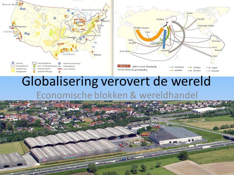 Globalisering verovert de wereld Economische blokken & wereldhandel