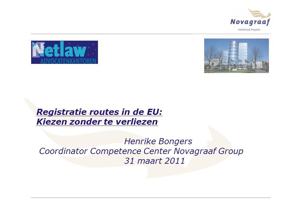 Registratie routes in de EU: Kiezen zonder te verliezen Henrike Bongers Coordinator Competence Center Novagraaf Group 31 maart 2011