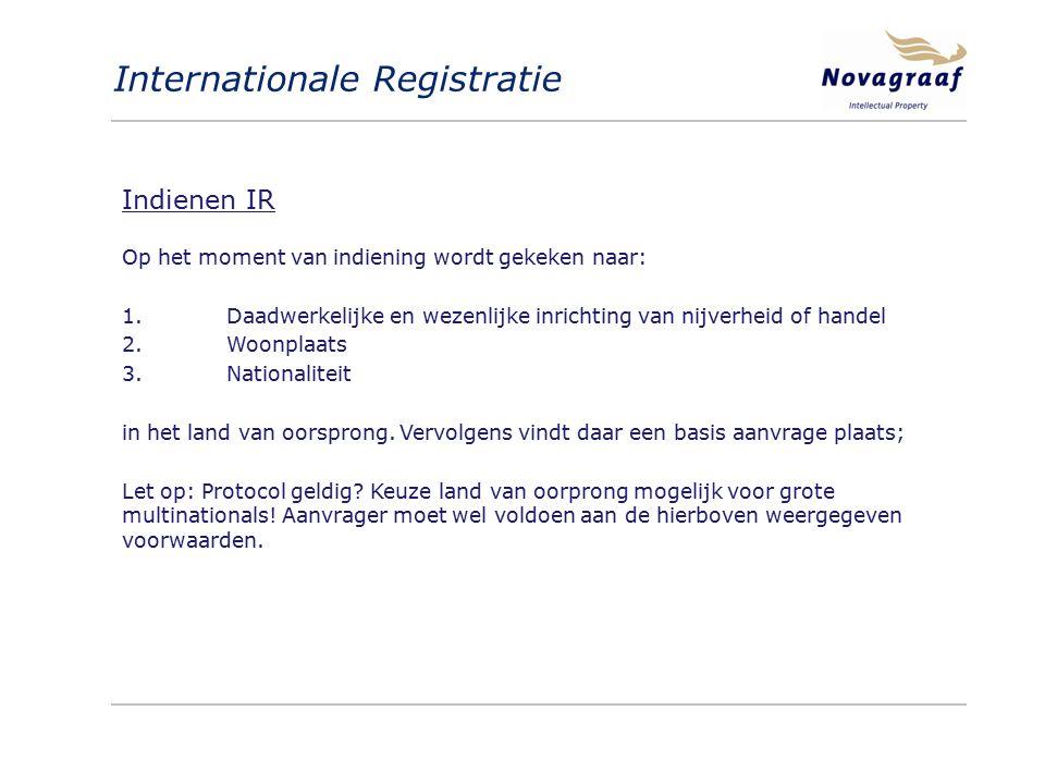 Internationale Registratie Indienen IR Op het moment van indiening wordt gekeken naar: 1.Daadwerkelijke en wezenlijke inrichting van nijverheid of handel 2.Woonplaats 3.Nationaliteit in het land van oorsprong.